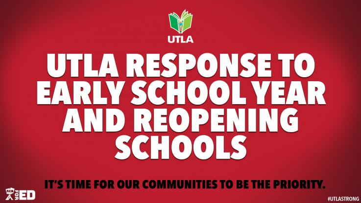 UTLA RESPONSE TO EARLY SCHOOL YEAR AND REOPENING SCHOOLS.