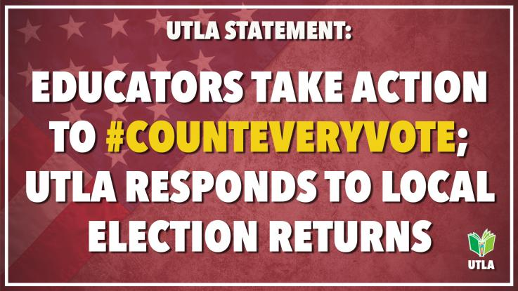 EDUCATORS TAKE ACTION TO #COUNTEVERYVOTE; UTLA RESPONDS TO LOCAL ELECTION RETURNS
